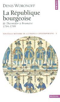 Nouvelle histoire de la France contemporaine. Volume 3, La République bourgeoise : de Thermidor à Brumaire, 1794-1799