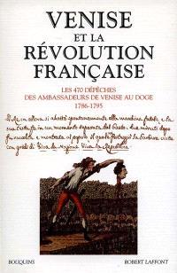Venise et la Révolution française : les 470 dépêches des ambassadeurs de Venise au Doge (1786-1795)