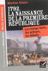 1792, la naissance de la Première République : les temps forts, les acteurs, les débats