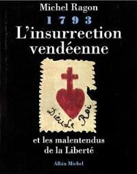 1793, l'insurrection vendéenne et les malentendus de la liberté