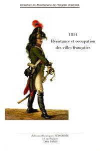 1814 : résistance et occupation des villes françaises