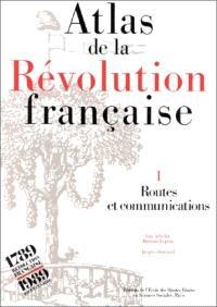 Atlas de la Révolution française. Volume 1, Routes et communications