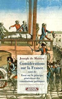 Considérations sur la France; Suivi de Essai sur le principe générateur des Constitutions politiques