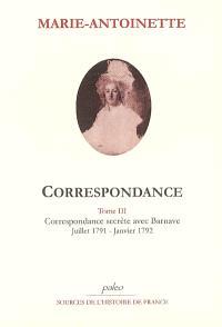 Correspondance. Volume 3, Correspondance secrète avec Barnave : juillet 1791-1792