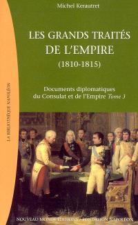 Documents diplomatiques du Consulat et de l'Empire. Volume 3, Les grands traités de l'Empire : la chute de l'Empire et la Restauration européenne (1811-1815)
