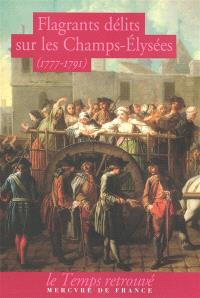 Flagrants délits sur les Champs-Elysées : les dossiers de police du gardien Federici (1777-1791)