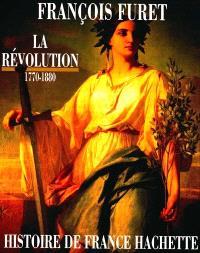 Histoire de France Hachette. Volume 4, La Révolution : de Turgot à Jules Ferry, 1770-1880