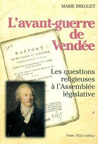 L'avant-guerre de Vendée : les questions religieuses à l'Assemblée législative (octobre 1791-septembre 1792)