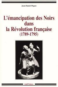 L'émancipation des Noirs dans la Révolution française : 1789-1795