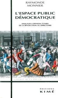 L'Espace public démocratique : étude sur l'opinion à Paris de la Révolution au Directoire