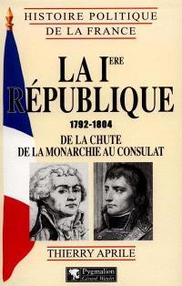 La Ire République : 1792-1804, de la chute de la monarchie au Consulat