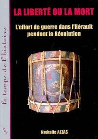 La liberté ou la mort : l'effort de guerre dans l'Hérault pendant la Révolution française (1789-1799)