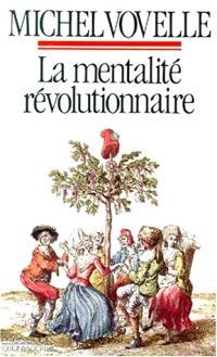 La mentalité révolutionnaire : sociétés et mentalités sous la Révolution française