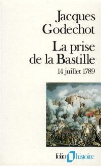 La prise de la Bastille : 14 juillet 1789