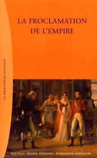 La proclamation de l'Empire ou Recueil de pièces et actes relatifs à l'établissement du gouvernement impérial héréditaire, imprimé par ordre du Sénat conservateur
