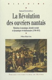 La Révolution des ouvriers nantais : mutation économique, identité sociale et dynamique révolutionnaire (1740-1815)