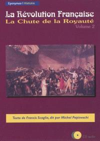 La Révolution française. Volume 2, La chute de la royauté