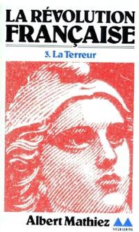 La Révolution française. Volume 3, La Terreur