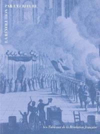 La Révolution par l'écriture : les Tableaux de la Révolution française : une entreprise éditoriale d'information (1791-1817)