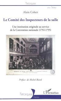Le Comité des Inspecteurs de la salle : une institution originale au service de la Convention nationale (1792-1795)