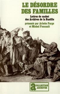 Le désordre des familles : lettres de cachet des archives de la Bastille au XVIIIe siècle