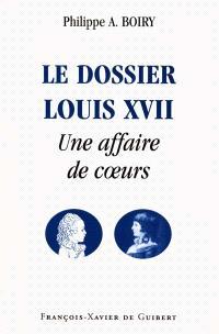 Le dossier Louis XVII : une affaire de coeurs