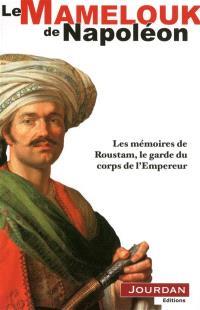 Le mamelouk de Napoléon Ier : les mémoires de Roustam, le garde du corps de l'Empereur