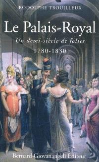Le Palais-Royal : un demi-siècle de folies : 1780-1830