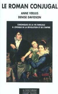 Le roman conjugal : chroniques de la vie familiale à l'époque de la Révolution et de l'Empire