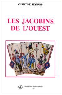 Les Jacobins de l'Ouest : sociabilité révolutionnaire et formes de politisation dans le Maine et la Basse-Normandie, 1789-1799