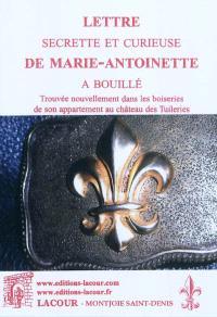 Lettre secrète et curieuse de Marie-Antoinette à Bouillé, trouvée nouvellement dans les boiseries de son appartement au château des Tuileries