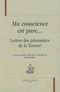 Ma conscience est pure... : lettres des prisonniers de la Terreur
