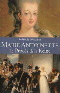 Marie-Antoinette : le procès de la reine