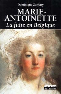 Marie-Antoinette, la fuite en Belgique