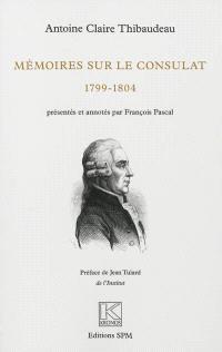 Mémoires sur le Consulat : 1799-1804