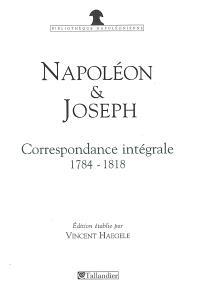 Napoléon et Joseph Bonaparte : correspondance intégrale, 1784-1818