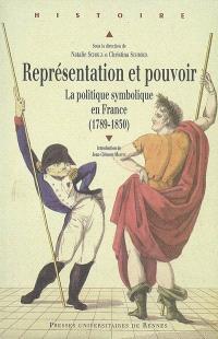 Représentation et pouvoir : la politique symbolique en France (1789-1830) : actes du colloque de Paris, 24 et 25 juin 2004