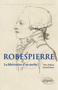 Robespierre : la fabrication d'un mythe
