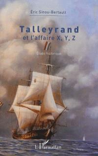 Talleyrand : et l'affaire X, Y, Z : étude historique