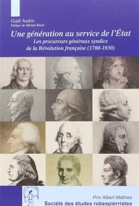 Une génération au service de l'Etat : les procureurs généraux syndics de la Révolution française : 1780-1830