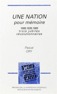 Une Nation pour mémoire 1889-1939-1989 : trois jubilés révolutionnaires