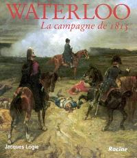 Waterloo : la campagne de 1815