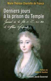Derniers jours à la prison du Temple : journal de la fille de Louis XVI et Marie-Antoinette