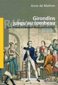 Girondins jusqu'au tombeau : une révolte bordelaise dans la Révolution