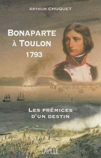 Bonaparte à Toulon : 1793 : les prémices d'un destin