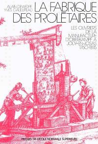 La fabrique des prolétaires : les ouvriers de la manufacture d'Oberkampf à Jouy-en-Josas (1760-1815)