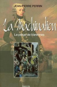 La machination : le piège de Varennes