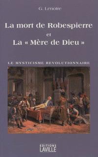 La mort de Robespierre et la Mère de Dieu : le mysticisme révolutionnaire