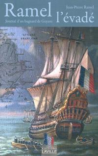 Ramel l'évadé : journal de l'adjudant-général Ramel : l'un des déportés à la Guyane après le 18 fructidor (coup d'Etat du 4 septembre 1797)