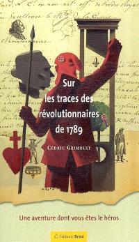 Sur les traces des révolutionnaires de 1789